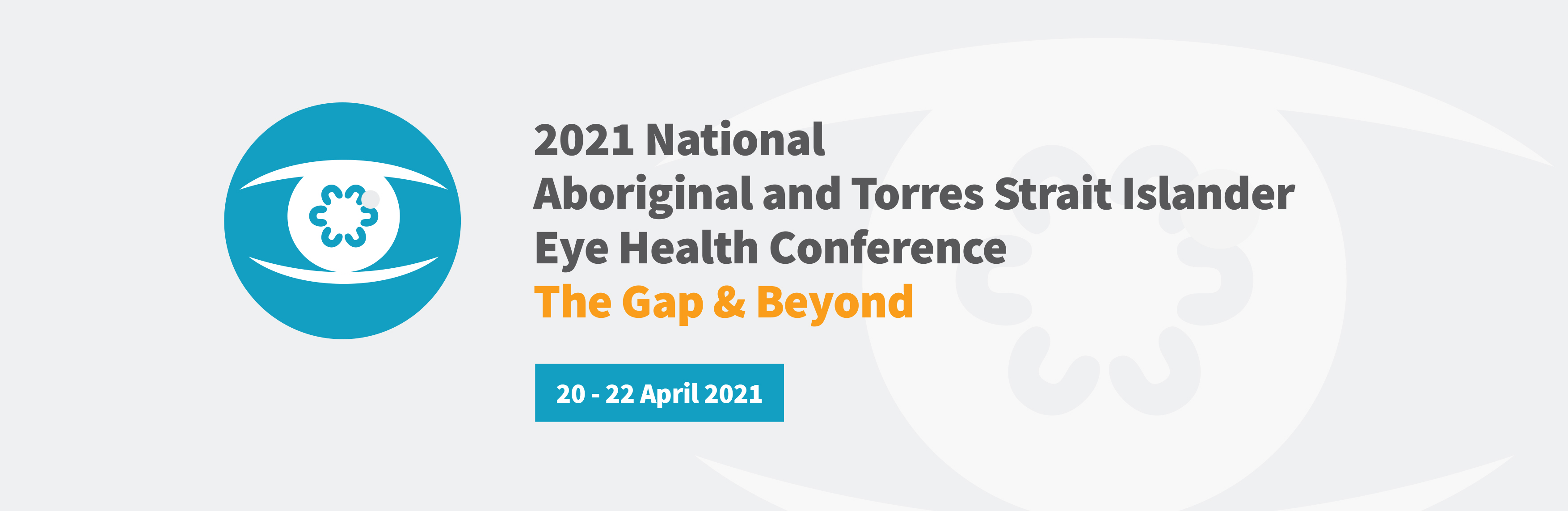 2021 National Aboriginal and Torres Strait Islander Eye Health Conference The Gap & Beyond